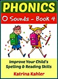 Phonics - O Sounds - Book 4: Improve Your Childs Spelling and Reading Skills- Elementary School