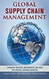 img - for Global Supply Chain Management: Leveraging Processes, Measurements, and Tools for Strategic Corporate Advantage book / textbook / text book
