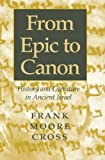 From Epic to Canon: History and Literature in Ancient Israel (0801865336) by Cross, Frank Moore