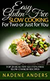 Gluten-Free Slow Cooker Recipes For The 1.5 - 2 Quart Slow Cookers.: Top 33 Gluten-Free Slow Cooking Recipes  For Two or Just for You (gluten free cookbook, ... gluten free recipes,gluten free slow cooker