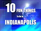 TEN FUN THINGS TO DO IN INDIANAPOLIS