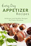 Appetizer Recipes: The Complete Guide to Breakfast, Lunch, Dinner, and More (Every Day Recipes)