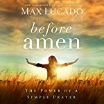 Before Amen: The Power of a Simple Prayer | Max Lucado