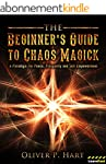 The Beginner's Guide to Chaos Magick:...