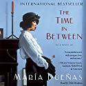 The Time In Between: A Novel (       UNABRIDGED) by Maria Duenas Narrated by Zilah Mendoza