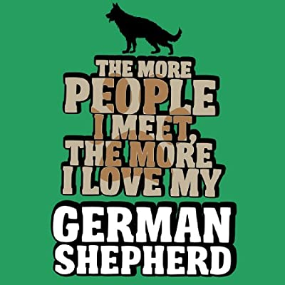 Womens The More People I Meet, the More I Love my German Shepherd T-Shirt
