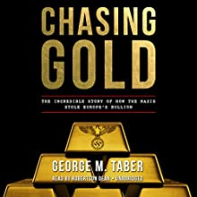 Chasing Gold: The Incredible Story of How the Nazis Stole Europe's Bullion (       UNABRIDGED) by George M. Taber Narrated by Robertson Dean