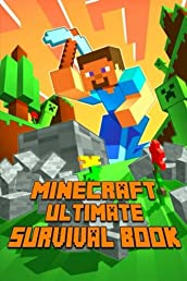 Ultimate Survival Book Minecraft: All-In-One Minecraft Survival Guide. Unbelievable Survival Secrets, Guides, Tips and Tricks.