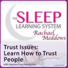 Trust Issues: Learn How to Trust People with Hypnosis and Meditation Rede von Joel Thielke Gesprochen von: Rachael Meddows