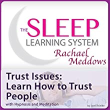 Trust Issues: Learn How to Trust People with Hypnosis and Meditation Speech by Joel Thielke Narrated by Rachael Meddows