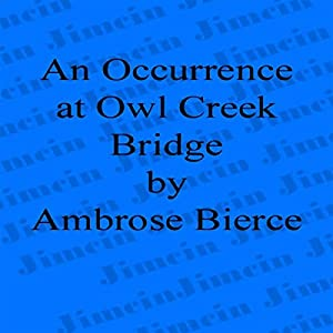an occurrence at owl creek bridge a work of realism by ambrose bierce The fictional short story 'an occurrence at owl creek bridge' recounts the at owl creek bridge' by ambrose bierce is a famous short known as realism.
