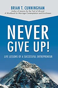 NEVER GIVE UP!: LIFE LESSONS OF A SUCCESSFUL ENTREPRENEUR download ebook