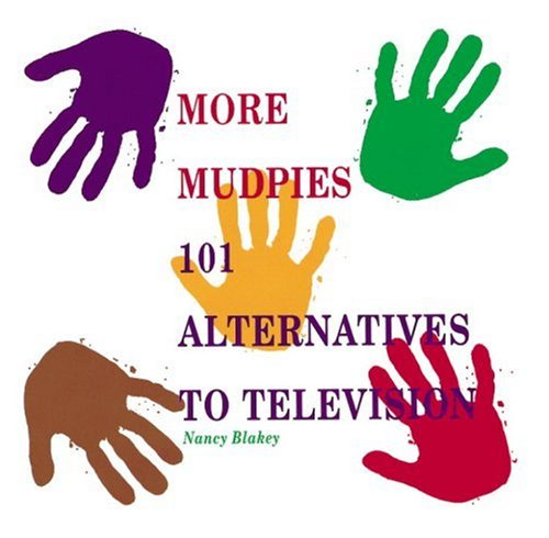 More Mudpies: 101 Alternatives to Television, Nancy Blakey