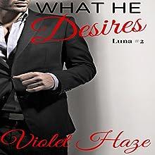 What He Desires: Luna, Book 2 (       UNABRIDGED) by Violet Haze Narrated by Lizzy Gordon