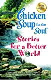 Chicken Soup for the Soul Stories for a Better World (1623610303) by Canfield, Jack