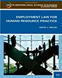 img - for Employment Law for Human Resource Practice (South-Western Legal Studies in Business Academic) 3rd (third) Edition by Walsh, David J. published by South-Western Cengage Learning (2009) book / textbook / text book