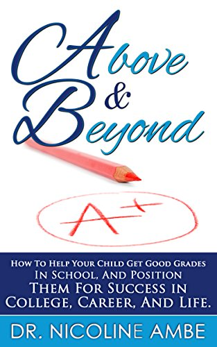 Above & Beyond: How To Help Your Child Get Good Grades In School by Nicoline Ambe ebook deal