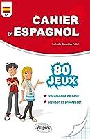 Cahier d'Espagnol 80 Jeux Vocabulaire de Base Réviser et Progresser Niveau A1