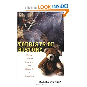 Tourists of History: Memory, Kitsch, and Consumerism from Oklahoma City to Ground Zero by Marita Sturken