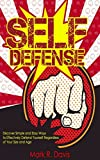 Self-Defense: Discover Simple and Easy Ways to Effectively Defend Yourself Regardless of Your Size and Age