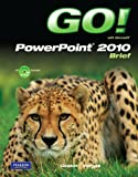 GO! with Microsoft PowerPoint 2010 Brief