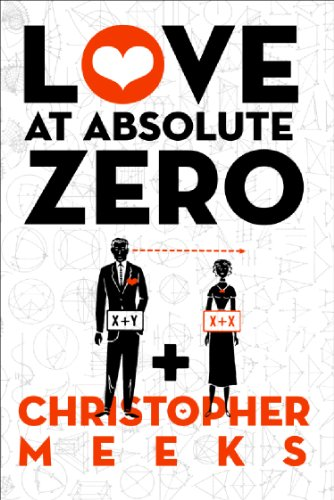 Kindle Nation Reader Alert: LOVE AT ABSOLUTE ZERO and more! The Engaging Fiction of Christopher Meeks
