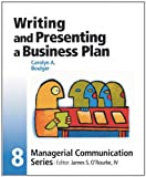 Writing and Presenting a Business Plan (Managerial Communication Series, No. 8)