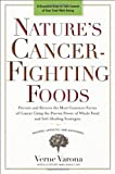 Natures Cancer-Fighting Foods: Prevent and Reverse the Most Common Forms of Cancer Using the Proven Power of Whole Food and Self-Healing Strategies