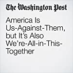 America Is Us-Against-Them, but It's Also We're-All-in-This-Together | Paul Taylor