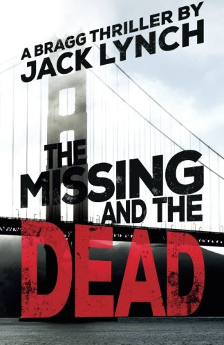 The Missing And The Dead: A Bragg Thriller (Bragg Thriller Series)