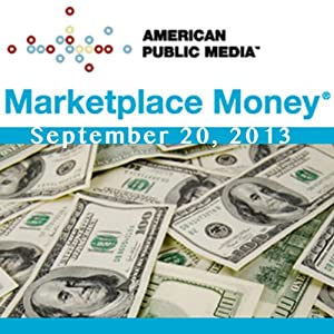 Marketplace Money, September 20, 2013 | [Kai Ryssdal]