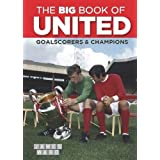 The Big Book of United: Goalscorers & Championsby Various