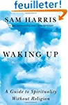 Waking Up: A Guide to Spirituality Wi...
