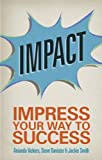 img - for Impact: Impress your way to success book / textbook / text book