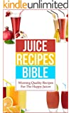 Juice Recipes Bible: Winning Quality Recipes For The Happy Juicer (Juicing Vegetables, Juicing Books, Juicing Detox Book 1) (English Edition)