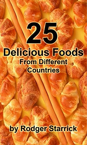 25 Delicious Foods From Different Countries by Rodger Starrick