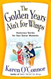 The Golden Years Aint for Wimps: Humorous Stories for Your Senior Moments