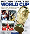 The Compact Book of the World Cup: Every Thing You Need to Know About the FIFA World Cup