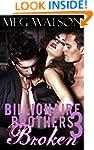 Broken: Billionaire Menage Romance Se...