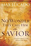 No Wonder They Call Him the Savior: Experiencing the Truth of the Cross (Chronicles of the Cross) (0849918146) by Max Lucado