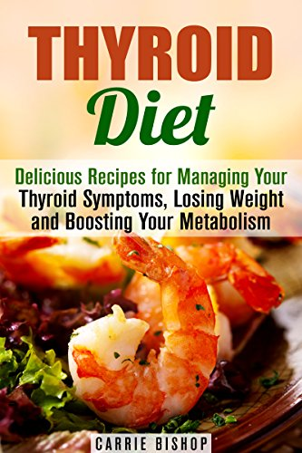 Thyroid Diet: Delicious Recipes for Managing Your Thyroid Symptoms, Losing Weight and Boosting Your Metabolism (Metabolism Boost & Weight Loss)