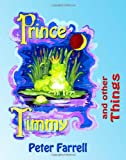 Prince Timmy and other Things (1890461431) by Farrell, Peter