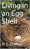 Living in an Egg Shell: The worst kind of pain is the one we create for ourselves. Evee had to learn even when your bad life can change you for the better.
