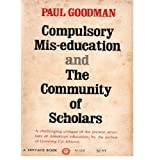 Compulsory Mis-Education and the Community of Scholars ~ Paul Goodman