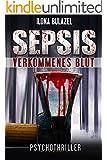 Sepsis - Verkommenes Blut: Psychothriller (Hauptkommissar Rolf Heerse ermittelt 1)