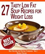 27 Tasty Low Fat Soup Recipes for Rapid Weight Loss: Forget About the Extra Weight Forever (Best Recipes for Dieters Cookbook)
