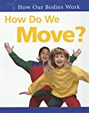 How Do We Move? (How Our Bodies Work)