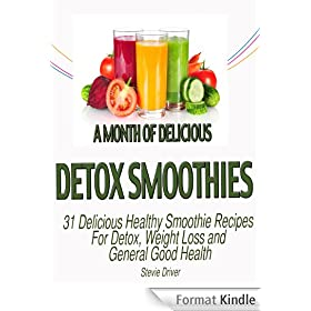 A Month of Delicious Detox Smoothies: 31 Delicious Healthy Smoothie Recipes For Detox, Weight Loss and General Good Health (English Edition)