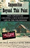img - for Impossible Beyond This Point: True Adventure Creating a Self-Sufficient Life in the Wilderness book / textbook / text book