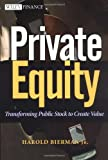 img - for Private Equity: Transforming Public Stock Into Private Equity to Create Value book / textbook / text book